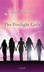 The Firelight Girls - Kaya McLaren