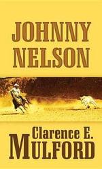 Johnny Nelson : A Hopalong Cassidy Novel - Clarence E Mulford
