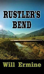 Rustlers' Bend - Will Ermine