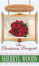 The Christmas Bouquet : A Chesapeake Shores Novel - Sherryl Woods