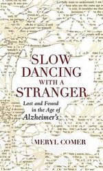 Slow Dancing with a Stranger : Lost and Found in the Age of Alzheimers - Meryl Comer