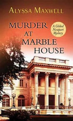 Murder at Marble House : A Gilded Newport Mystery - Alyssa Maxwell