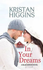 In Your Dreams : A Blue Heron Novel - Kristan Higgins