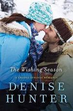 The Wishing Season : A Chapel Springs Romance - Denise Hunter