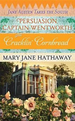 Persuasion, Captain Wentworth and Cracklin... : Jane Austen Takes the South - Mary Jane Hathaway