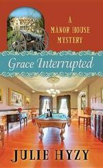 Grace Interrupted : A Manor House Mystery - Julie Hyzy