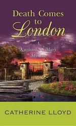 Death Comes to London : A Kurland St. Mary Mystery - Catherine Lloyd
