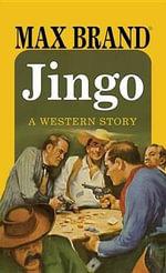 Jingo : A Western Story - Max Brand