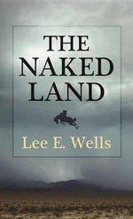 The Naked Land - Lee E Wells