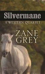 Silvermane : A Western Quartet - Zane Grey