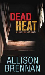 Dead Heat : A Lucy Kincaid Novel - Allison Brennan