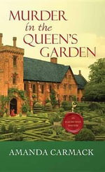 Murder in the Queen's Garden an Elizabethan Mystery : An Elizabethan Mystery - Amanda Carmack