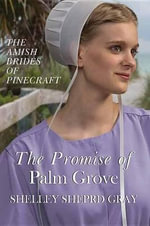 The Promise of Palm Grove : Amish Brides of Pinecraft - Shelley Shepard Gray