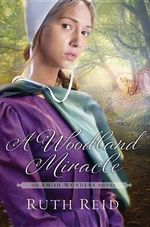 A Woodland Miracle : An Amish Wonders Novel - Ruth Reid