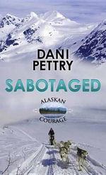 Sabotaged : Alaskan Courage - Dani Pettrey