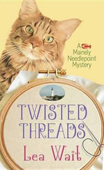 Twisted Threads : A Mainely Needlepoint Mystery - Lea Wait
