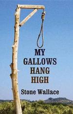 My Gallows Hang High - Stone Wallace