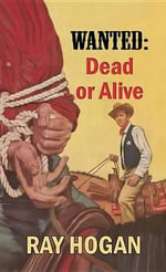 Wanted : Dead or Alive - Ray Hogan