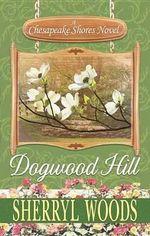 Dogwood Hill : A Chesapeake Shores Novel - Sherryl Woods