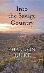 Into the Savage Country - Shannon Burke