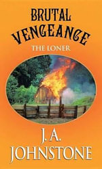 Brutal Vengeance : The Loner - J A Johnstone