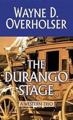 The Durango Stage : A Western Trio - Wayne D Overholser