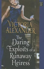 The Daring Exploits of a Runaway Heiress - Victoria Alexander