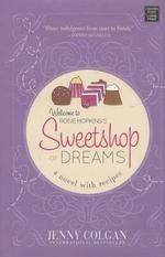 Sweetshop of Dreams : A Novel with Recipes - Jenny Colgan