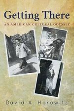 Getting There : An American Cultural Odyssey - David a Horowitz