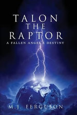 Talon the Raptor : A Fallen Angel's Destiny - M J Ferguson