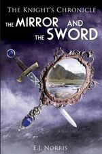 The Mirror and the Sword : The Knight's Chronicle - E J Norris