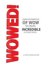 Wowed! : Using the Principles of Wow to Forge the Ultimate Customer Experience - Gary Johnson