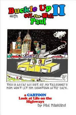 Buckle Up 2 with Off-The-Wall Paul : A Cartoon Look at Life on the Highways - Paul Markland
