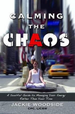Calming the Chaos : A Soulful Guide to Managing Your Energy Rather Than Your Time - Jackie Woodside