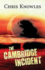 The Cambridge Incident - Chris Knowles