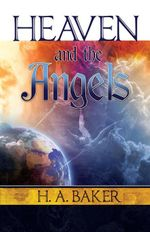 Heaven and the Angels - H. A. Baker