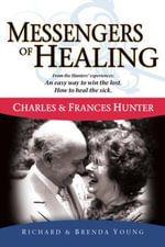 Messengers Of Healing : The Miraculous Life and Ministry Of Charles and Frances Hunter - Richard and Brenda Young
