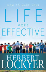 How to Make Your Life More Effective - Herbert Lockyer