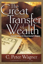 The Great Transfer of Wealth : Financial Release for Advancing God's Kingdom - C. Peter Wagner
