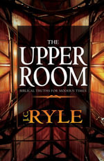 The Upper Room : Biblical Truths For Modern Times - J. C. Ryle
