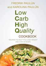 Low Carb High Quality Cookbook : Recipes to Help You Lose Weight and Stay in Shape - Fredrik Paulún