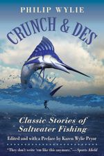 Crunch & Des : Classic Stories of Saltwater Fishing - Philip Wylie