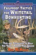 Failproof Tactics for Whitetail Bowhunting : Tips and Techniques to Help You Take a Trophy This Season - Bob McNally