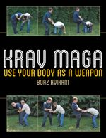 Krav Maga : Use Your Body as a Weapon - Boaz Aviram
