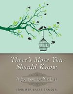 There's More You Should Know : A Journal of My Life - Jennifer Basye Sander