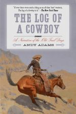 The Log of a Cowboy : A Narrative of the Old Trail Days - Andy Adams