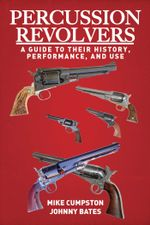 Percussion Revolvers : A Guide to Their History, Performance, and Use - Mike Cumpston