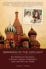 Swimming in the Daylight : An American Student, a Soviet-Jewish Dissident, and the Gift of Hope - Lisa C. Paul
