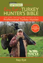 Chasing Spring Presents : Ray Eye's Turkey Hunter's Bible: The Tips, Tactics, and Secrets of a Professional Turkey Hunter - Ray Eye