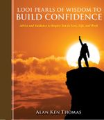 1,001 Pearls of Wisdom to Build Confidence : Advice and Guidance to Inspire You in Love, Life, and Work